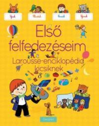 Első felfedezéseim - Larousse-enciklopédia kicsiknek
